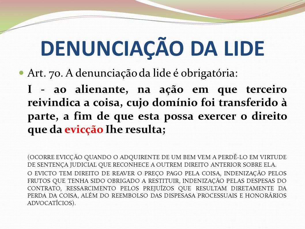 DENUNCIAÇÃO DA LIDE Art. 70. A denunciação da lide é obrigatória: