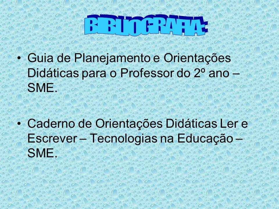 BIBLIOGRAFIA: Guia de Planejamento e Orientações Didáticas para o Professor do 2º ano – SME.