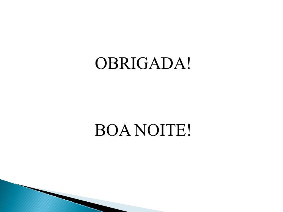 OBRIGADA! BOA NOITE!