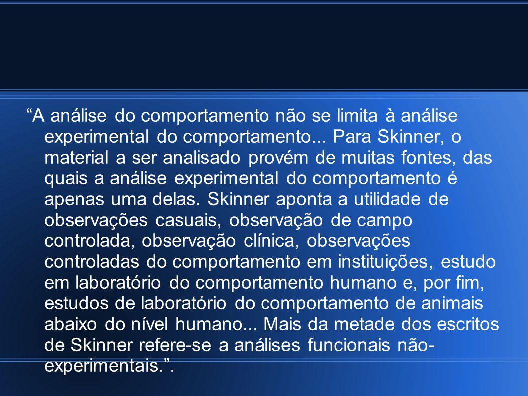 A análise do comportamento não se limita à análise experimental do comportamento...