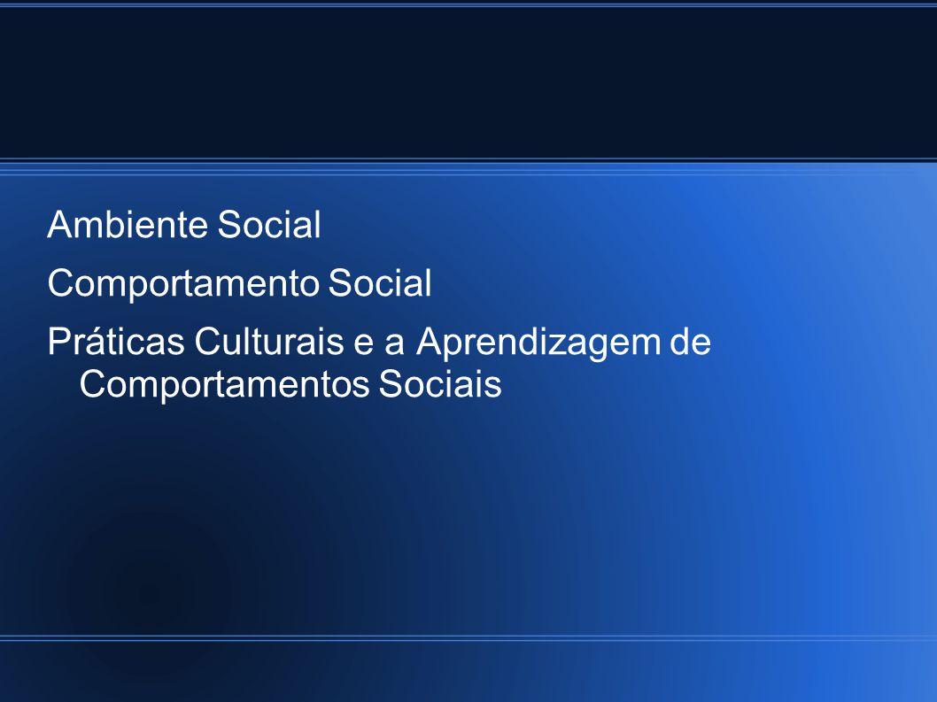 Ambiente Social Comportamento Social Práticas Culturais e a Aprendizagem de Comportamentos Sociais