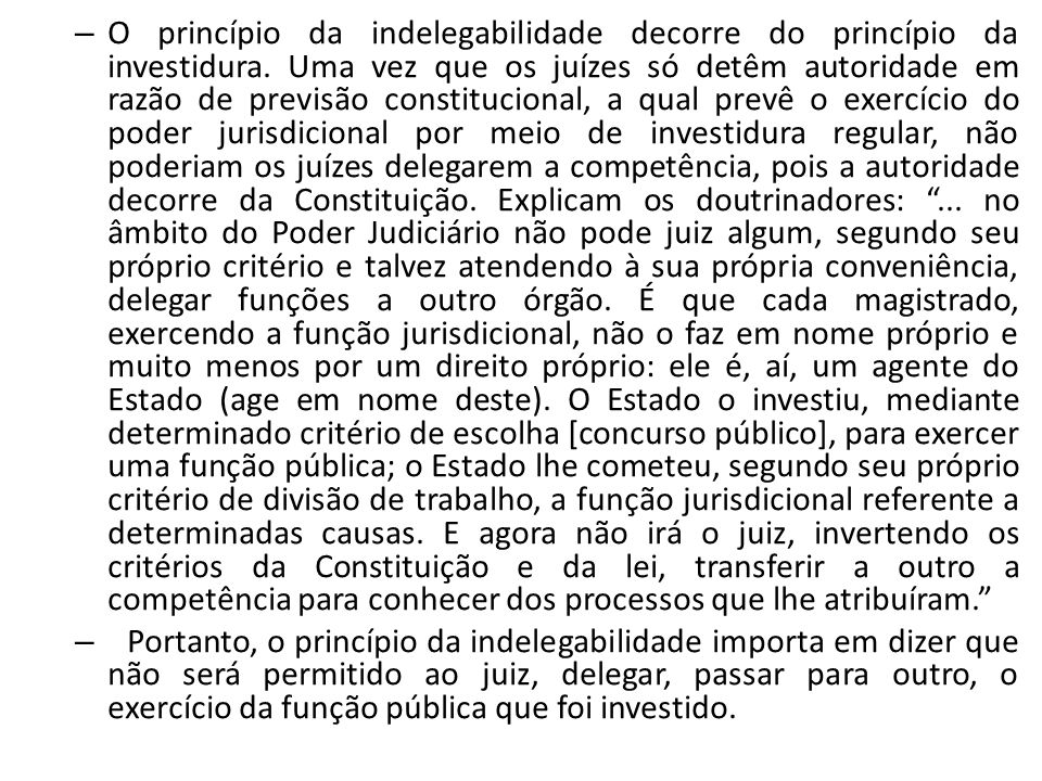 O princípio da indelegabilidade decorre do princípio da investidura