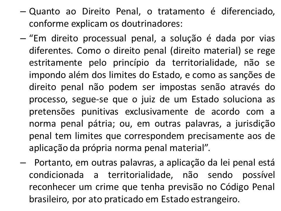 Quanto ao Direito Penal, o tratamento é diferenciado, conforme explicam os doutrinadores: