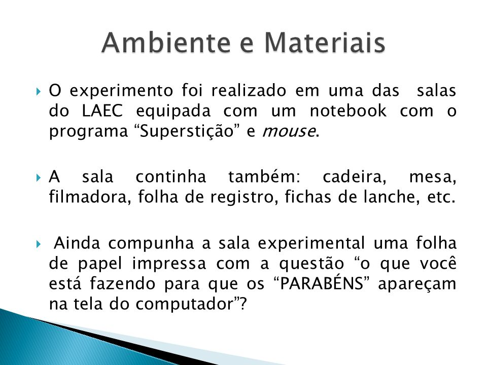 Ambiente e Materiais O experimento foi realizado em uma das salas do LAEC equipada com um notebook com o programa Superstição e mouse.