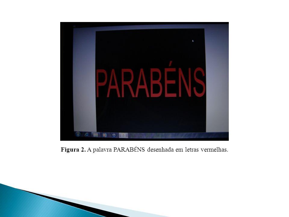 Figura 2. A palavra PARABÉNS desenhada em letras vermelhas.