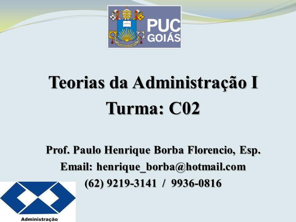 Teorias da Administração I Prof. Paulo Henrique Borba Florencio, Esp.