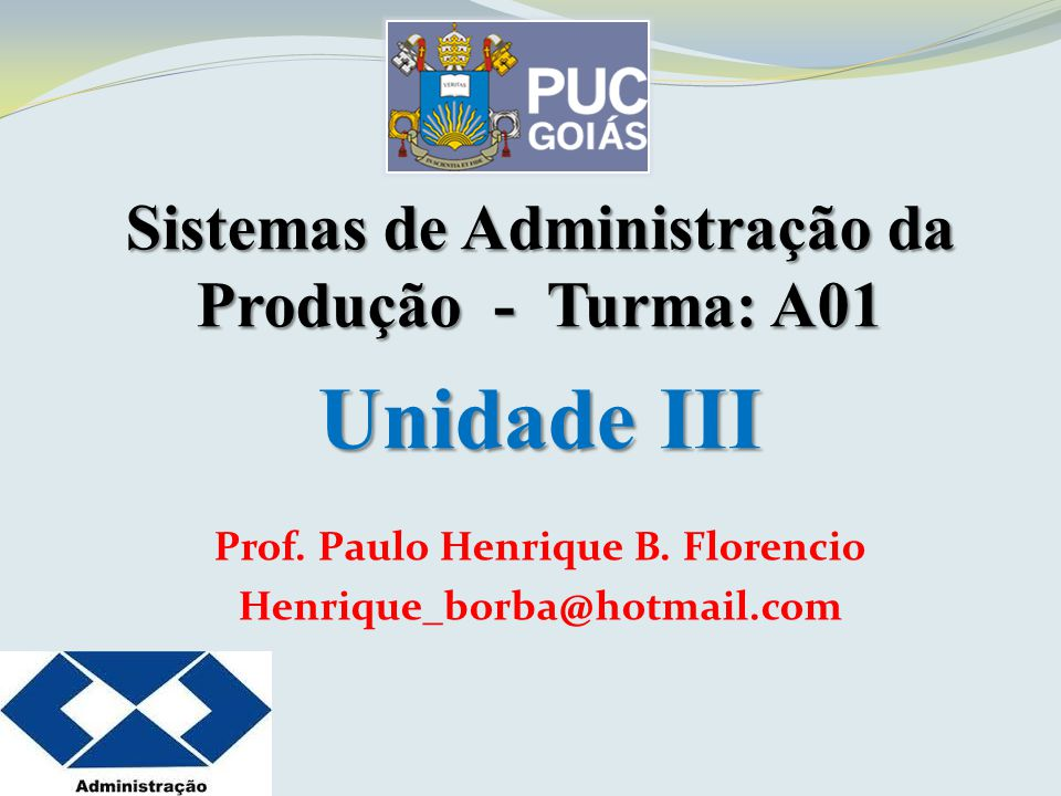 Unidade III Sistemas de Administração da Produção - Turma: A01