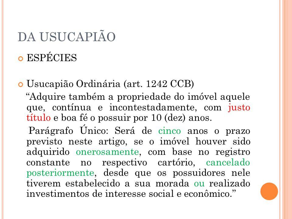 DA USUCAPIÃO ESPÉCIES Usucapião Ordinária (art. 1242 CCB)