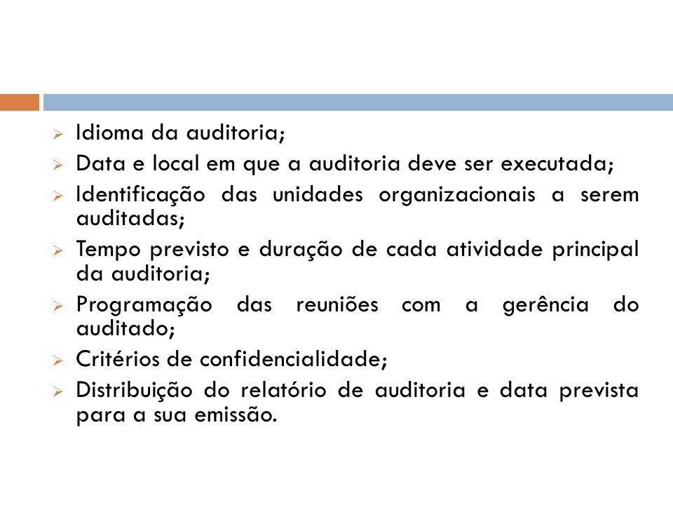 Idioma da auditoria; Data e local em que a auditoria deve ser executada; Identificação das unidades organizacionais a serem auditadas;