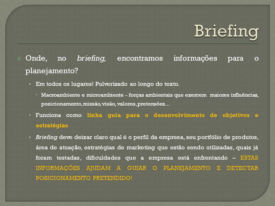 Briefing Onde, no briefing, encontramos informações para o planejamento Em todos os lugares! Pulverizado ao longo do texto.