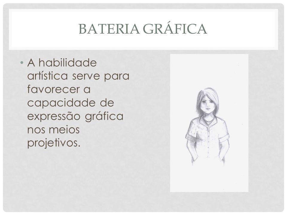 Bateria gráfica A habilidade artística serve para favorecer a capacidade de expressão gráfica nos meios projetivos.