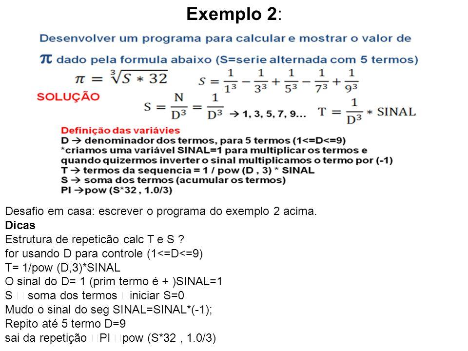 Exemplo 2: Desafio em casa: escrever o programa do exemplo 2 acima.