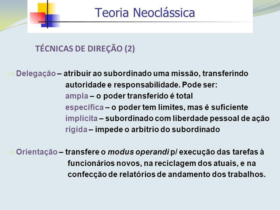 TÉCNICAS DE DIREÇÃO (2) Delegação – atribuir ao subordinado uma missão, transferindo. autoridade e responsabilidade. Pode ser: