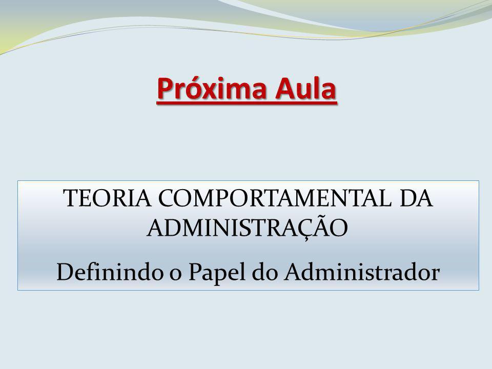 Próxima Aula TEORIA COMPORTAMENTAL DA ADMINISTRAÇÃO