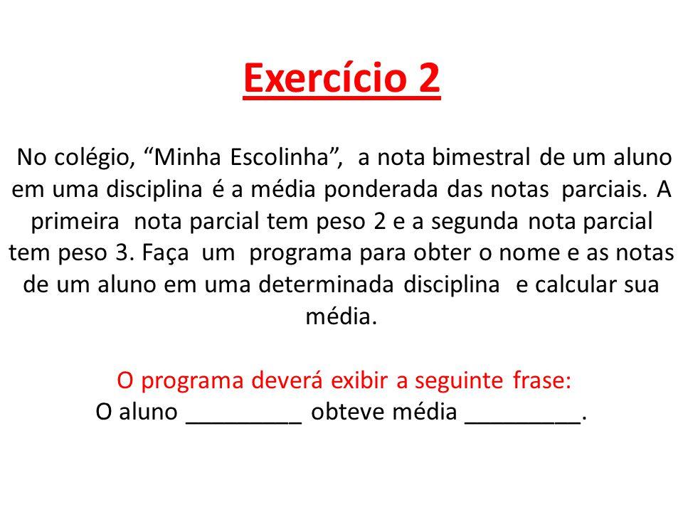 Exercício 2 No colégio, Minha Escolinha , a nota bimestral de um aluno em uma disciplina é a média ponderada das notas parciais.