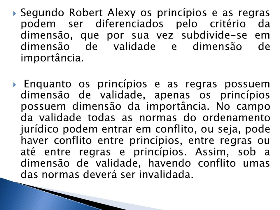 Segundo Robert Alexy os princípios e as regras podem ser diferenciados pelo critério da dimensão, que por sua vez subdivide-se em dimensão de validade e dimensão de importância.