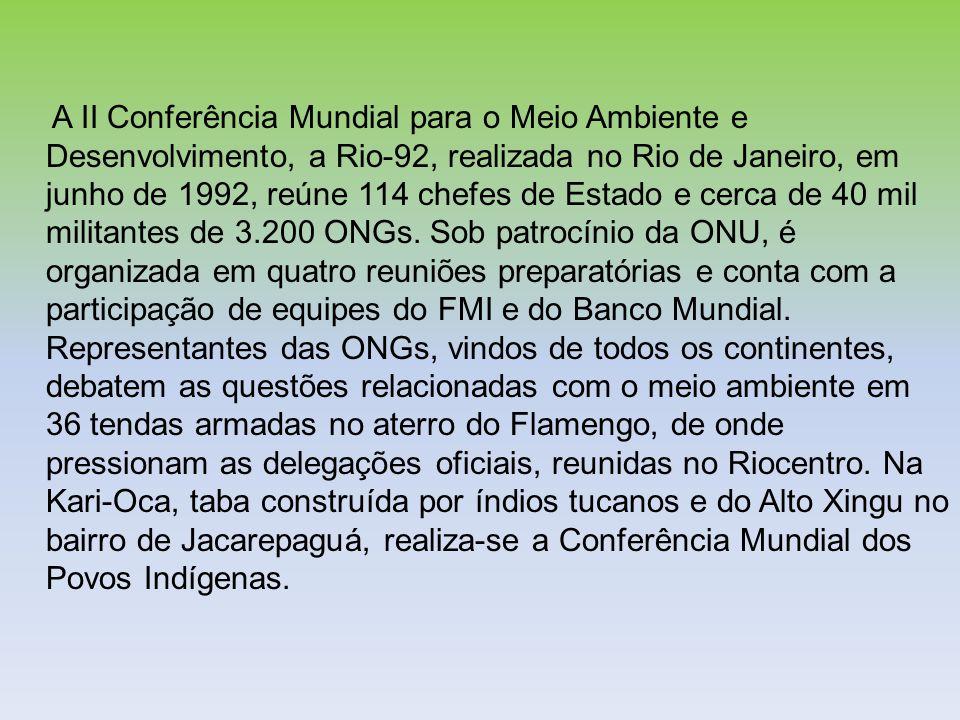 A II Conferência Mundial para o Meio Ambiente e Desenvolvimento, a Rio-92, realizada no Rio de Janeiro, em junho de 1992, reúne 114 chefes de Estado e cerca de 40 mil militantes de 3.200 ONGs.
