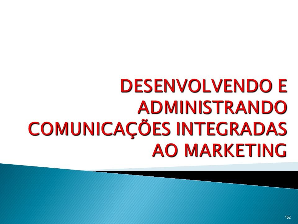 DESENVOLVENDO E ADMINISTRANDO COMUNICAÇÕES INTEGRADAS AO MARKETING
