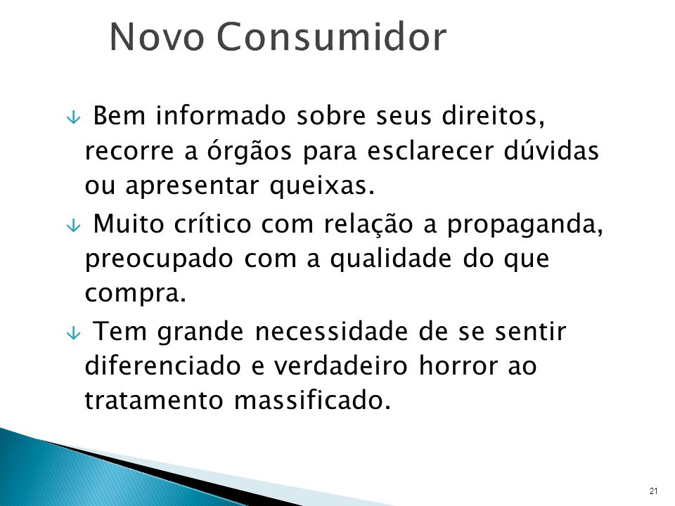 Novo Consumidor Bem informado sobre seus direitos, recorre a órgãos para esclarecer dúvidas ou apresentar queixas.