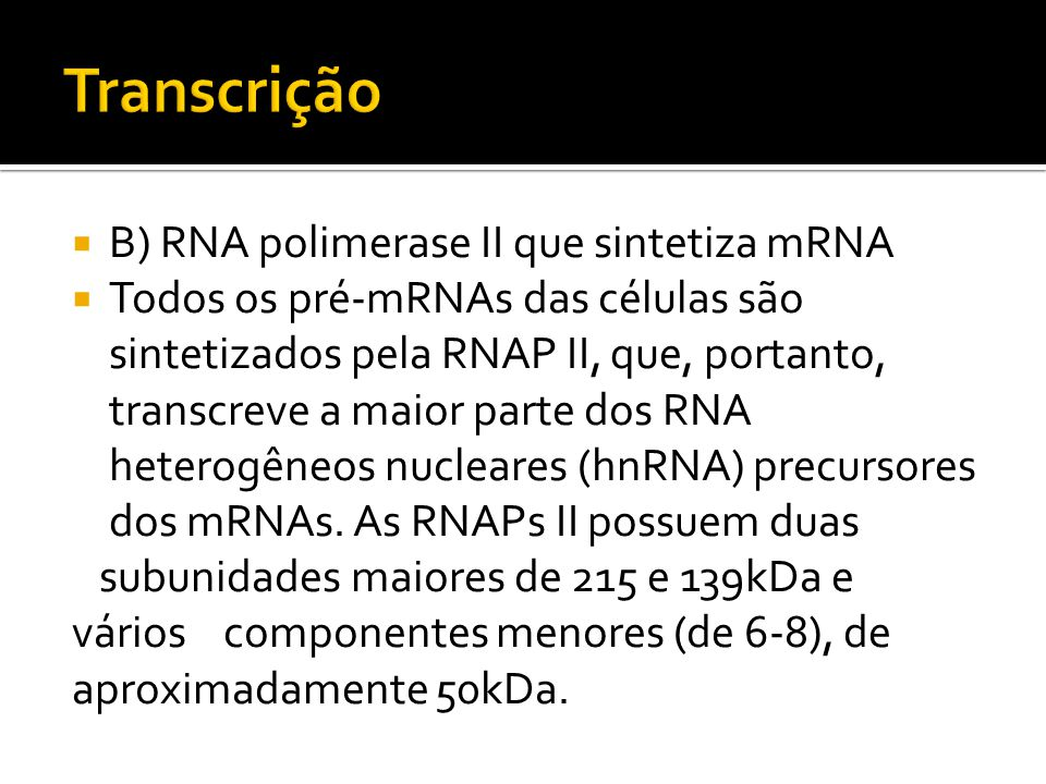 Transcrição B) RNA polimerase II que sintetiza mRNA