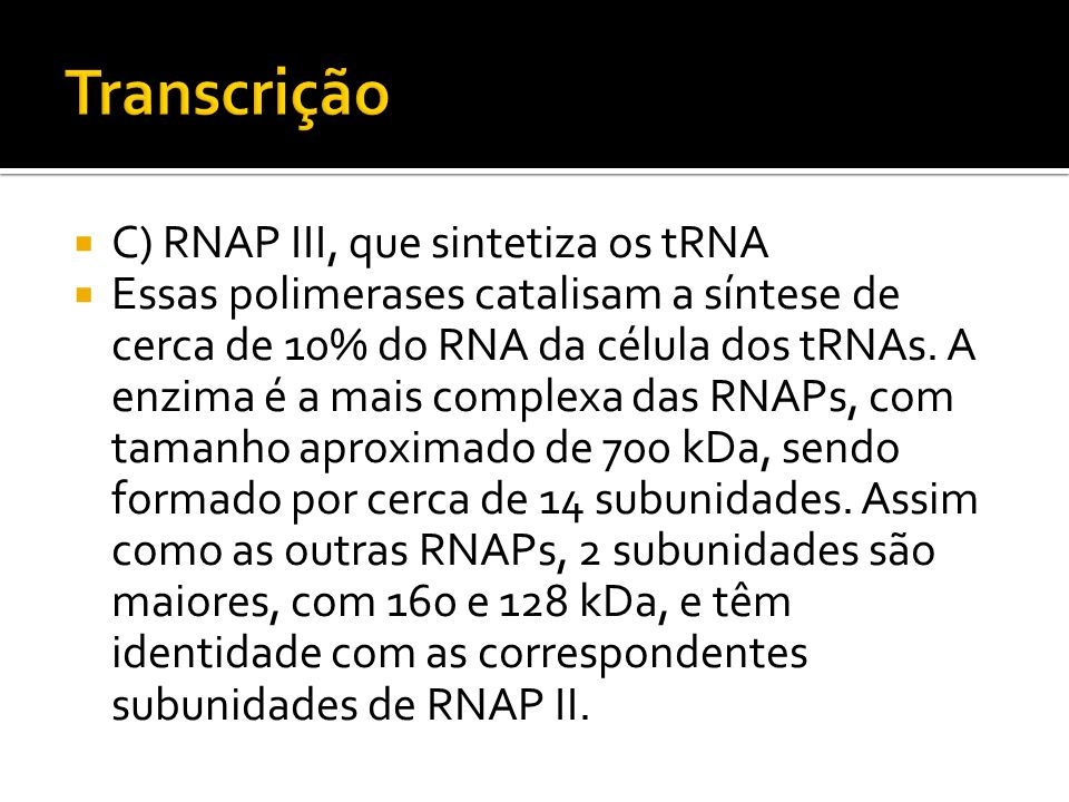 Transcrição C) RNAP III, que sintetiza os tRNA
