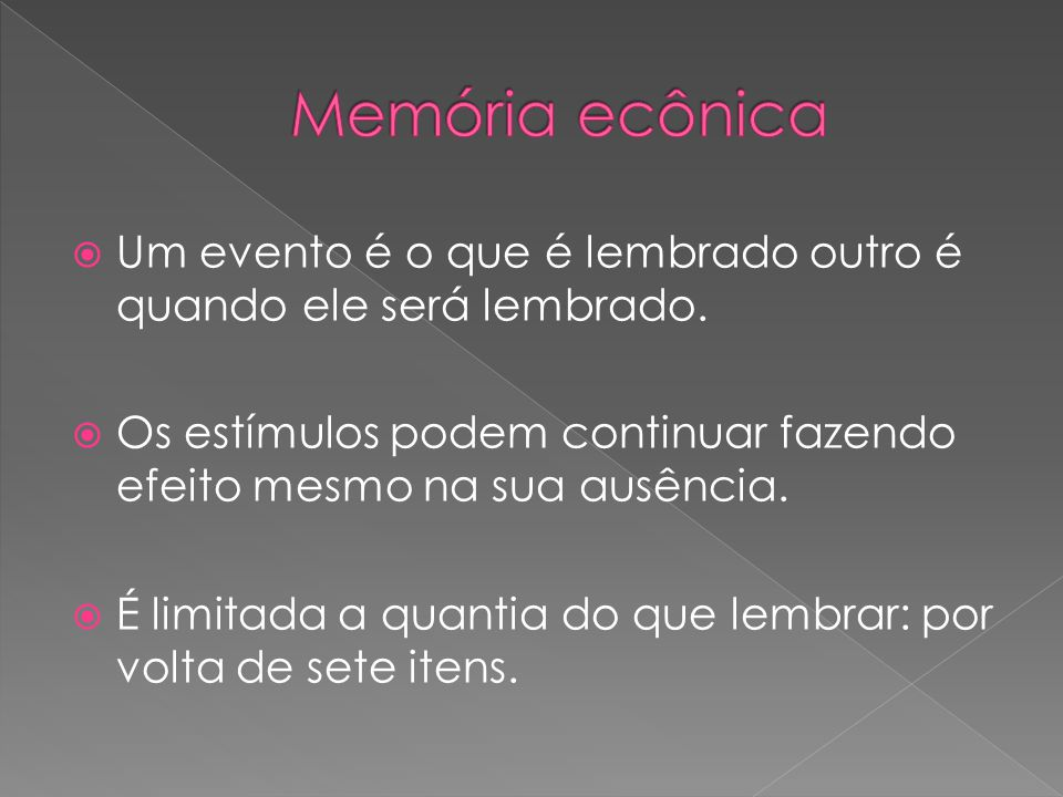 Memória ecônica Um evento é o que é lembrado outro é quando ele será lembrado. Os estímulos podem continuar fazendo efeito mesmo na sua ausência.