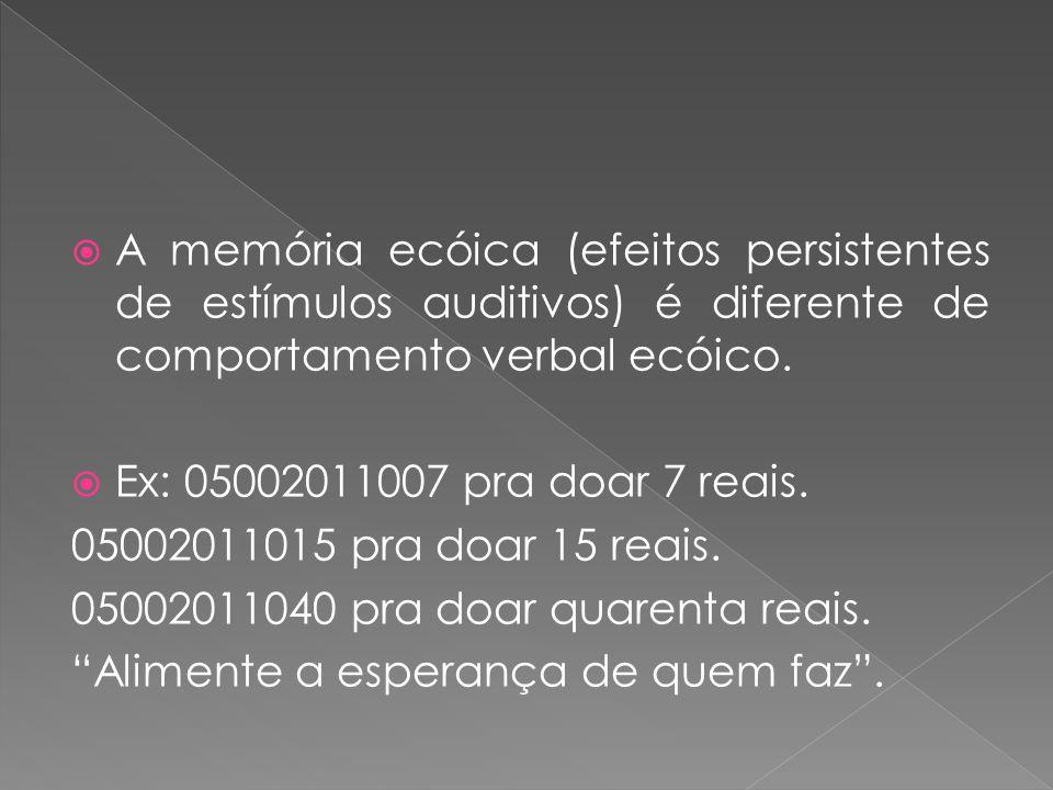 A memória ecóica (efeitos persistentes de estímulos auditivos) é diferente de comportamento verbal ecóico.