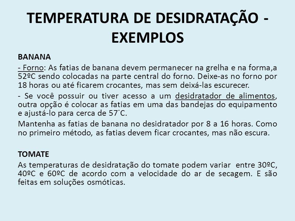 TEMPERATURA DE DESIDRATAÇÃO - EXEMPLOS