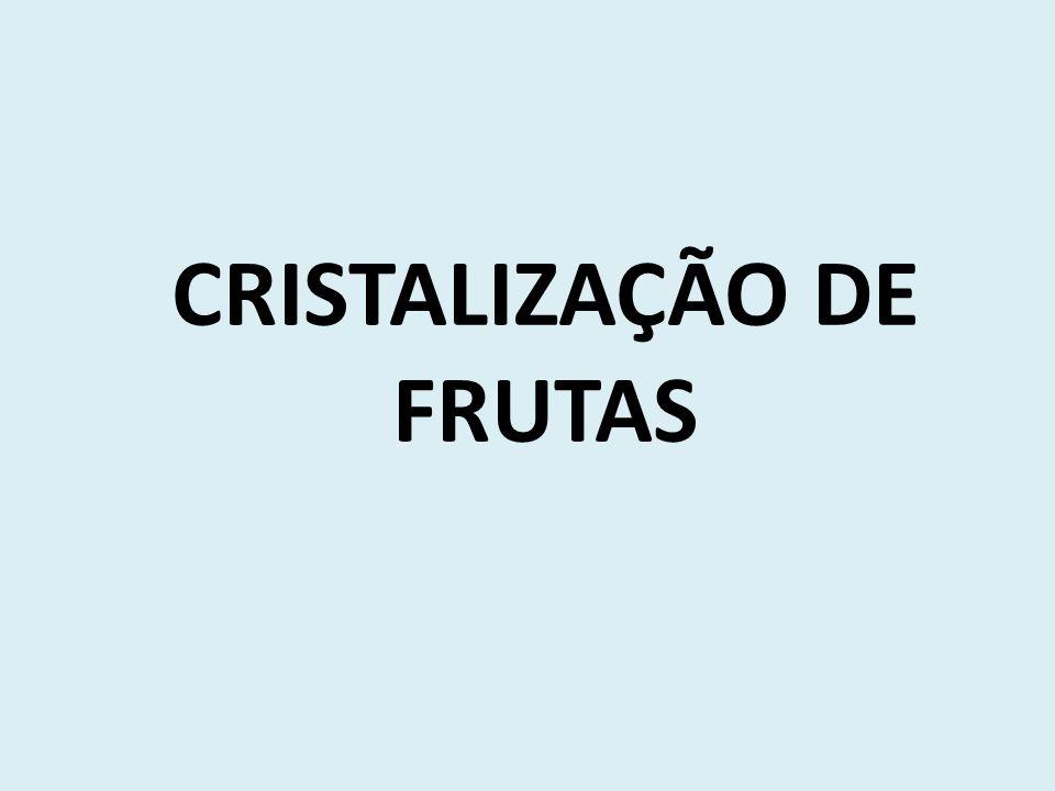 CRISTALIZAÇÃO DE FRUTAS