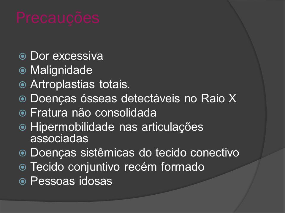 Precauções Dor excessiva Malignidade Artroplastias totais.