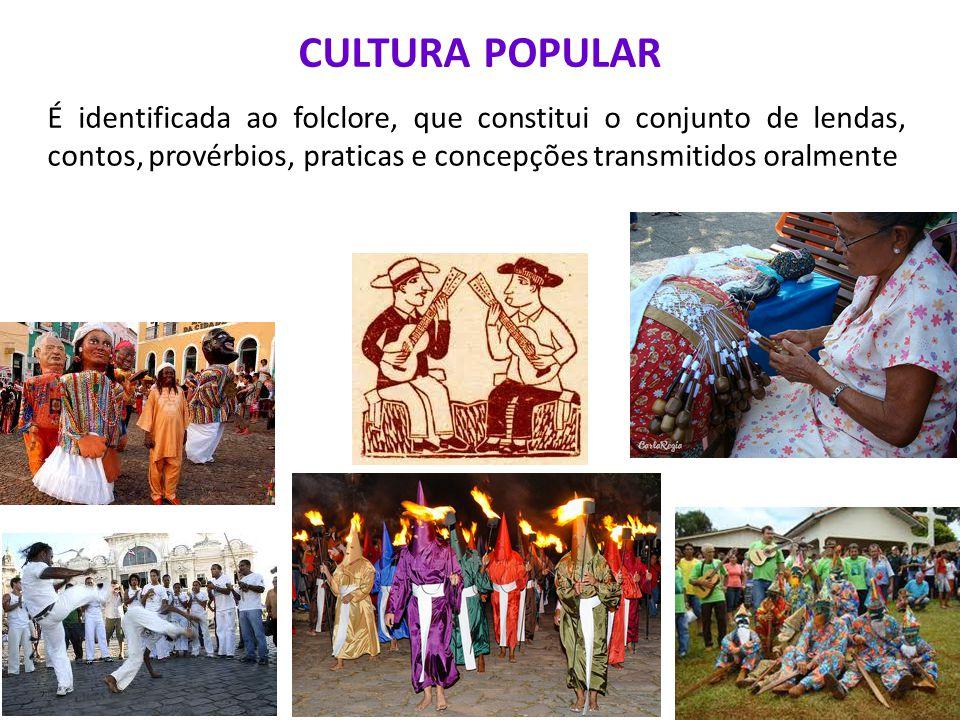 CULTURA POPULAR É identificada ao folclore, que constitui o conjunto de lendas, contos, provérbios, praticas e concepções transmitidos oralmente.