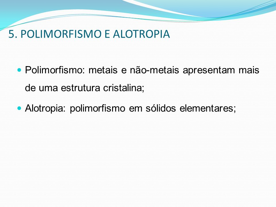 5. POLIMORFISMO E ALOTROPIA