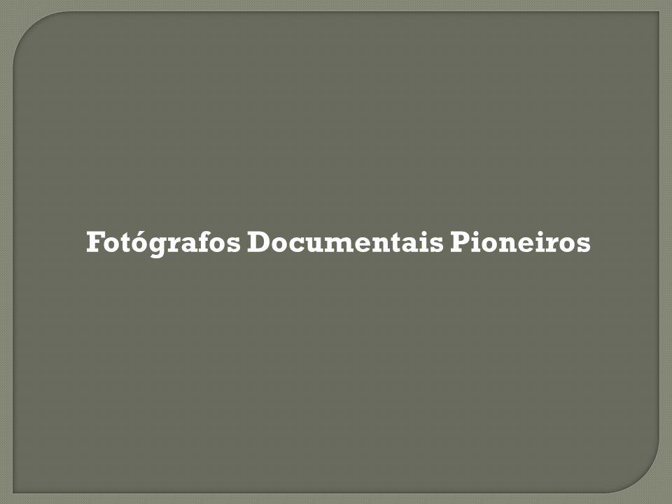 Fotógrafos Documentais Pioneiros