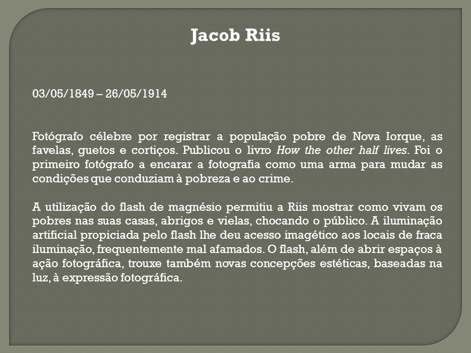 Jacob Riis 03/05/1849 – 26/05/1914.