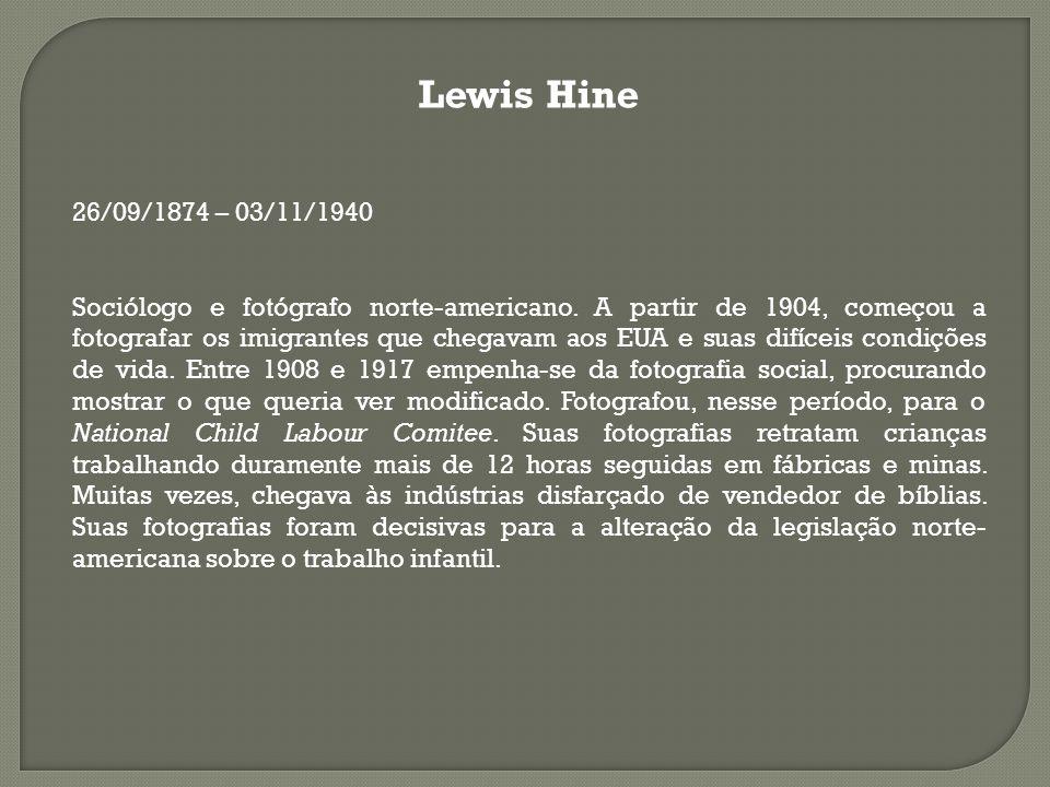 Lewis Hine 26/09/1874 – 03/11/1940.
