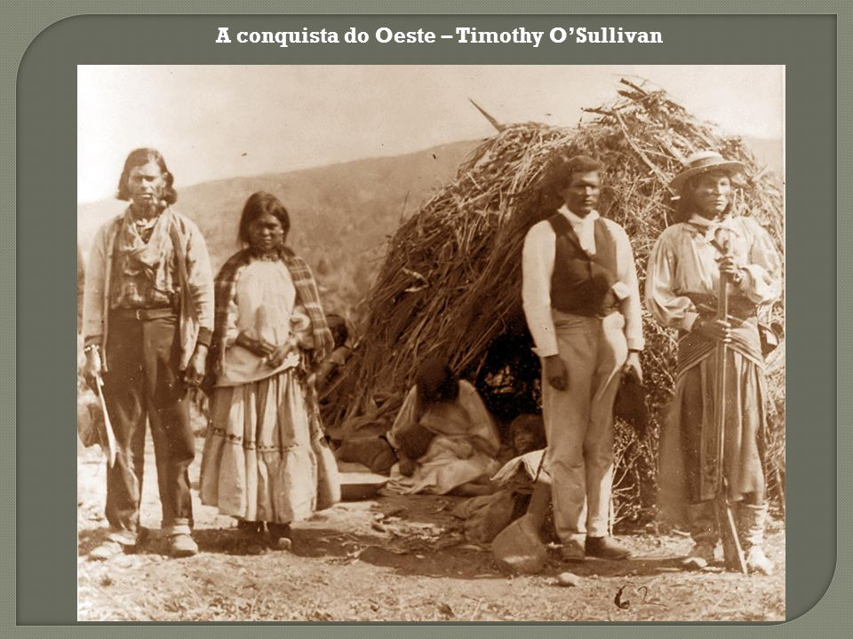 A conquista do Oeste – Timothy O'Sullivan