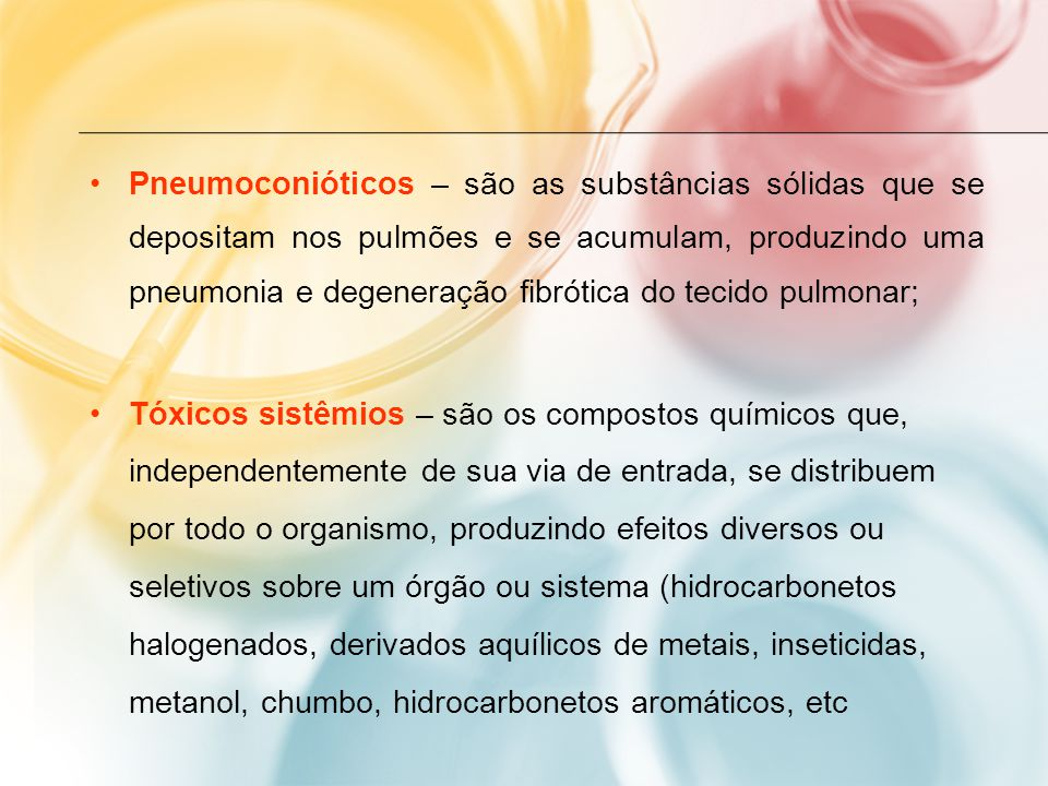 Pneumoconióticos – são as substâncias sólidas que se depositam nos pulmões e se acumulam, produzindo uma pneumonia e degeneração fibrótica do tecido pulmonar;