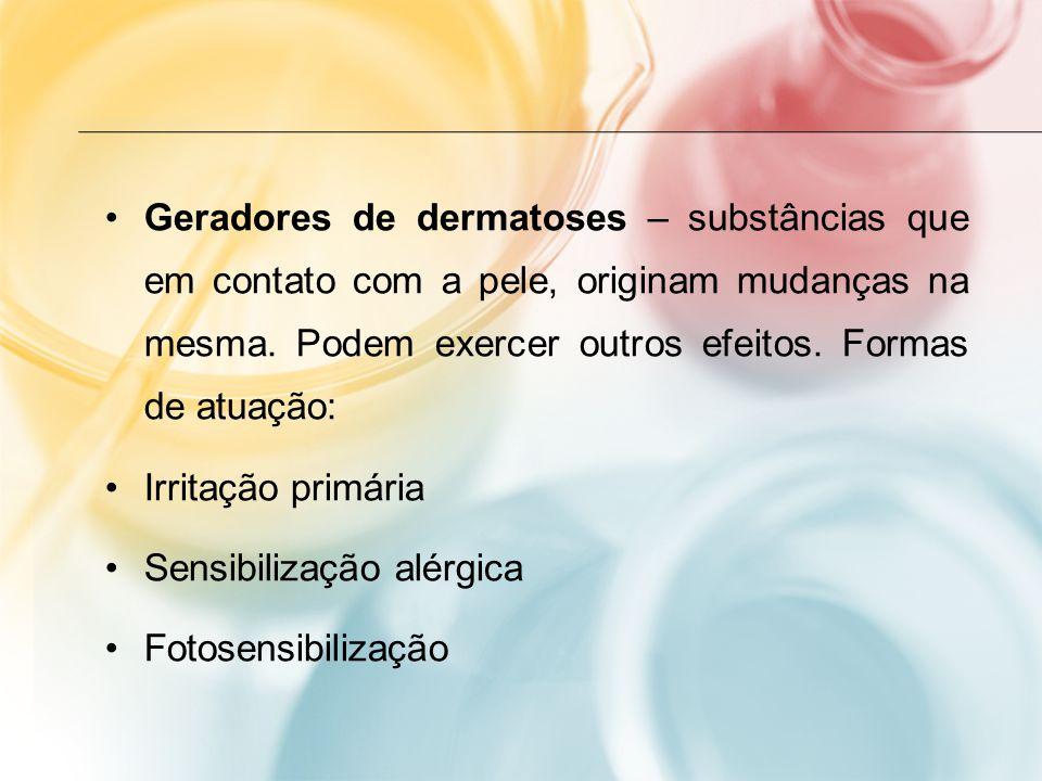 Geradores de dermatoses – substâncias que em contato com a pele, originam mudanças na mesma. Podem exercer outros efeitos. Formas de atuação: