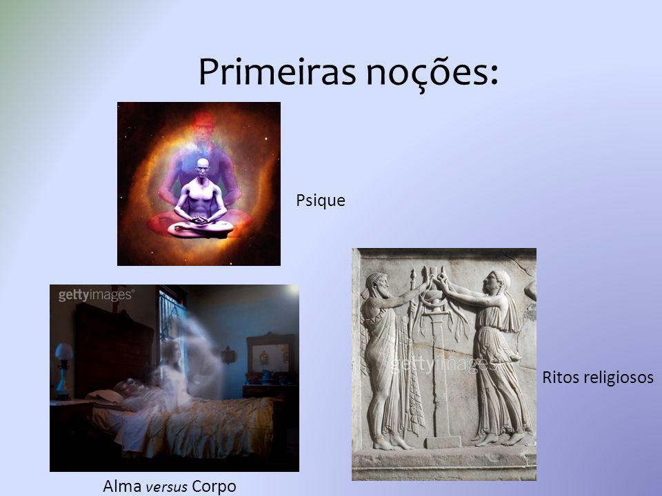 Primeiras noções: Psique Ritos religiosos Alma versus Corpo