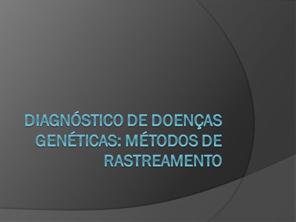 DIAGNÓSTICO DE DOENÇAS GENÉTICAS: MÉTODOS DE RASTREAMENTO