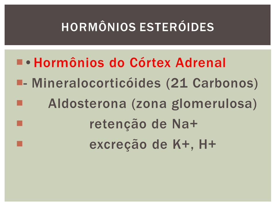 •Hormônios do Córtex Adrenal - Mineralocorticóides (21 Carbonos)