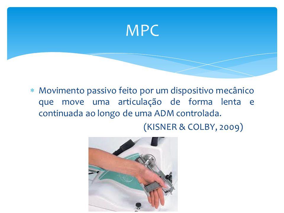 MPC Movimento passivo feito por um dispositivo mecânico que move uma articulação de forma lenta e continuada ao longo de uma ADM controlada.