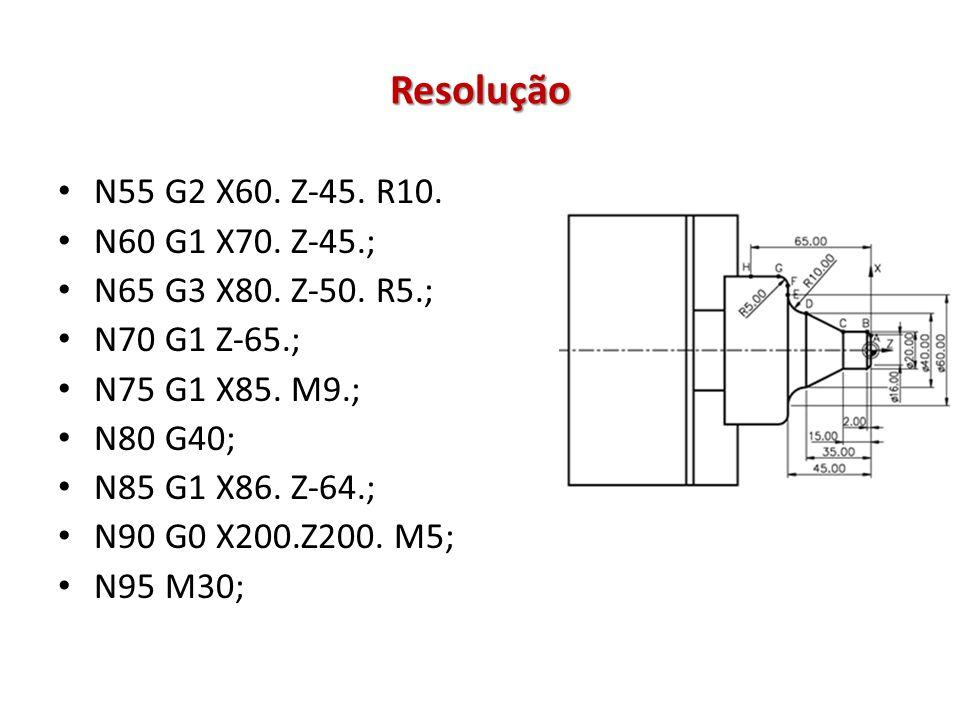 Resolução N55 G2 X60. Z-45. R10. N60 G1 X70. Z-45.;