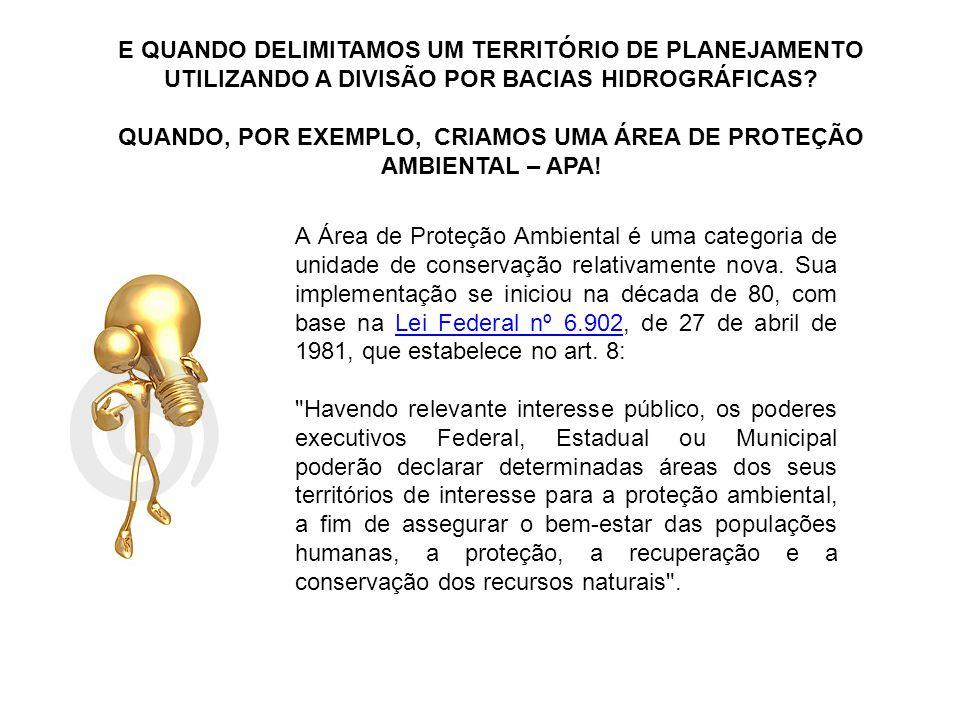QUANDO, POR EXEMPLO, CRIAMOS UMA ÁREA DE PROTEÇÃO AMBIENTAL – APA!