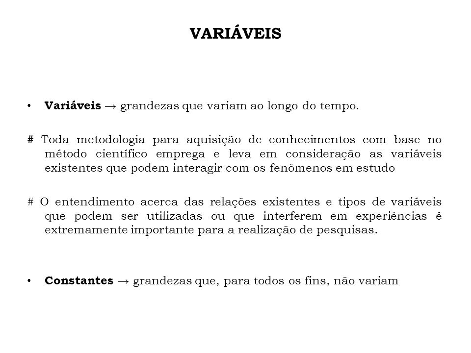 VARIÁVEIS Variáveis → grandezas que variam ao longo do tempo.