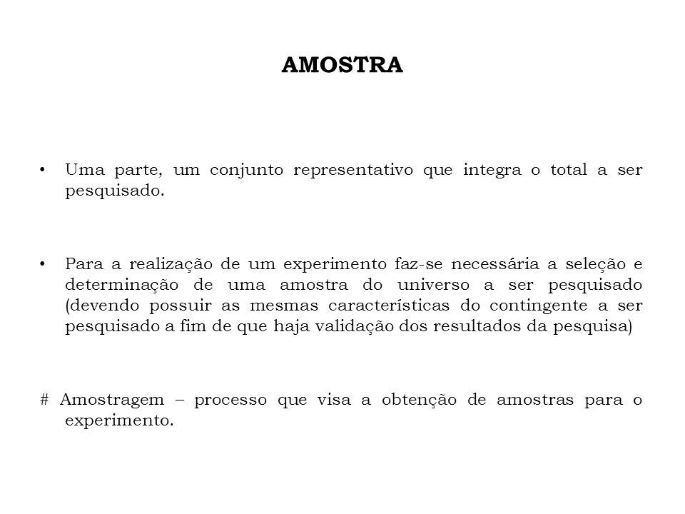 AMOSTRA Uma parte, um conjunto representativo que integra o total a ser pesquisado.