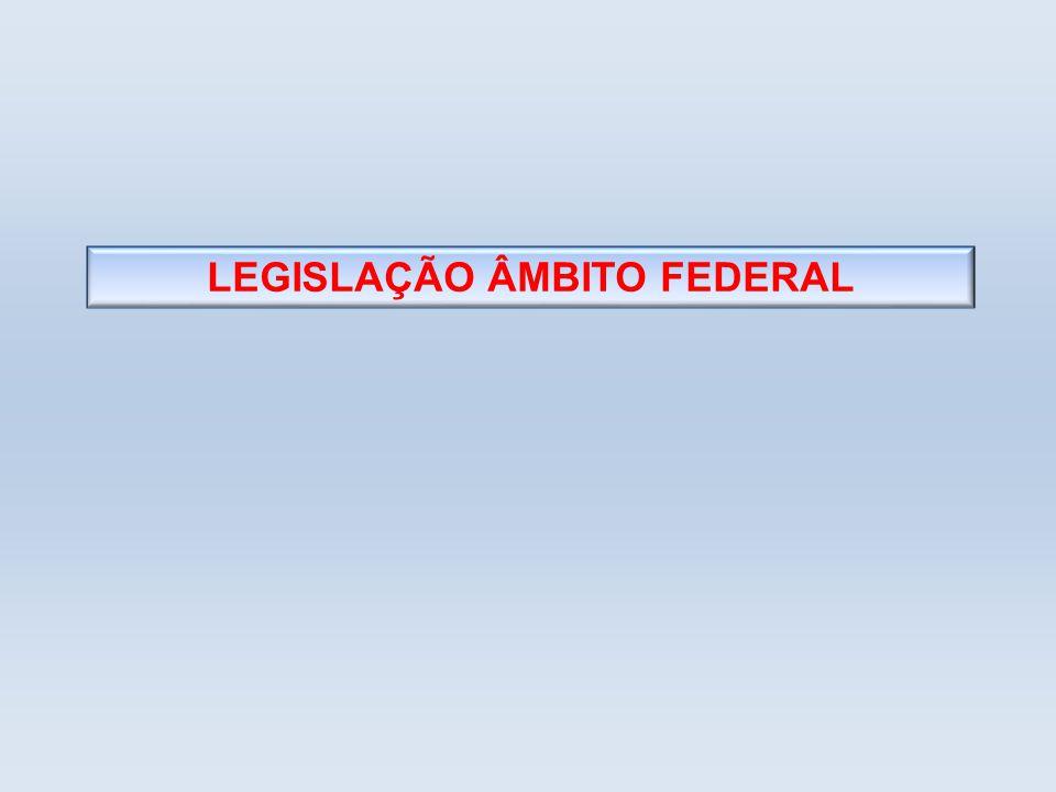 LEGISLAÇÃO ÂMBITO FEDERAL