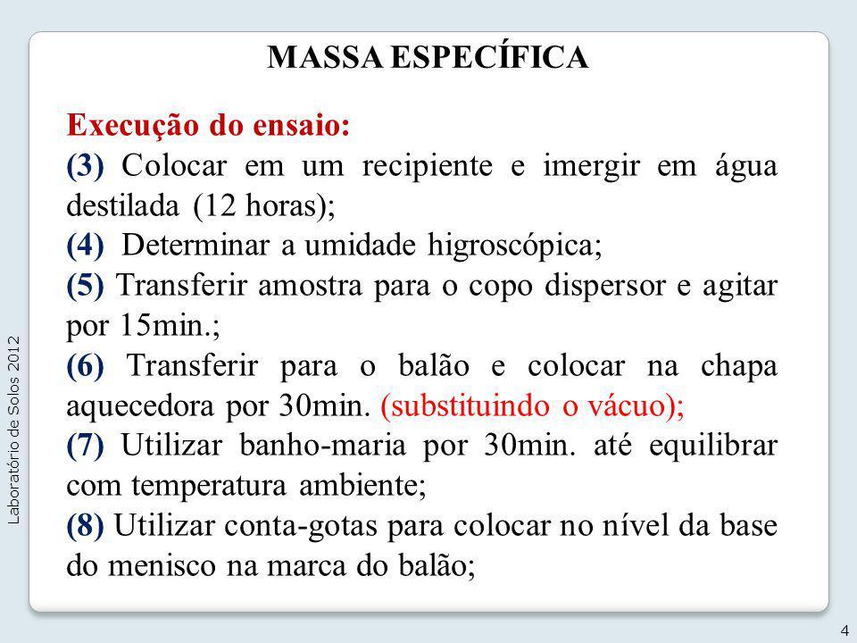 (3) Colocar em um recipiente e imergir em água destilada (12 horas);