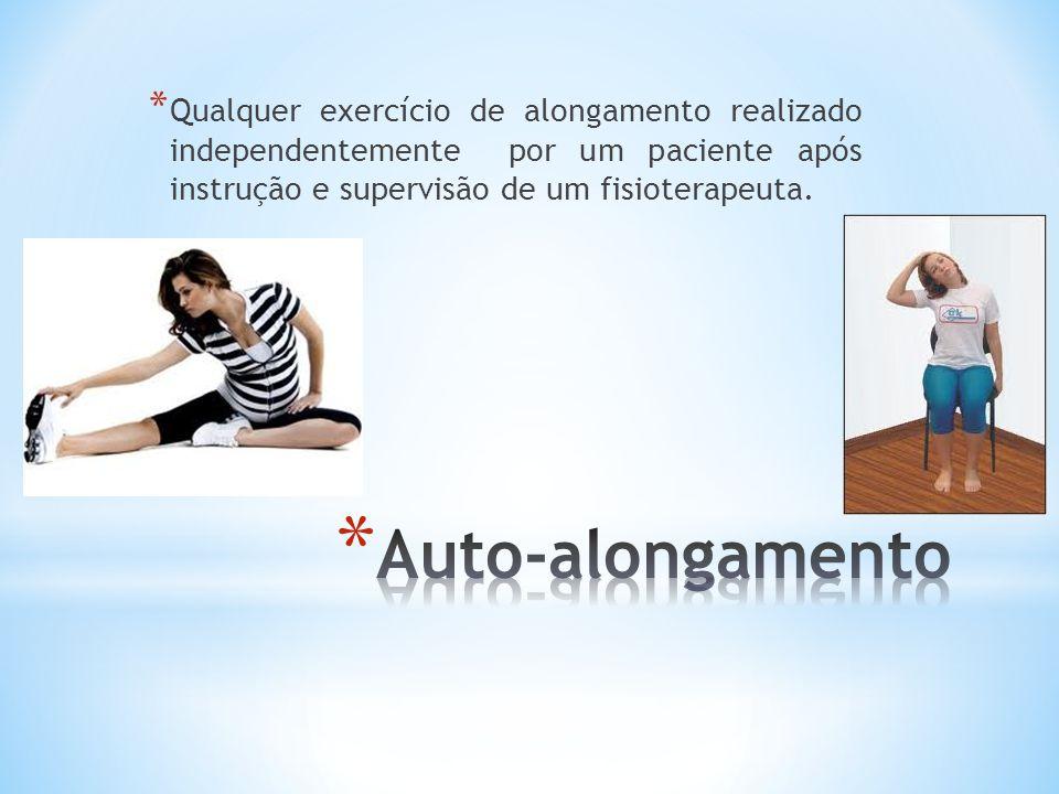Qualquer exercício de alongamento realizado independentemente por um paciente após instrução e supervisão de um fisioterapeuta.