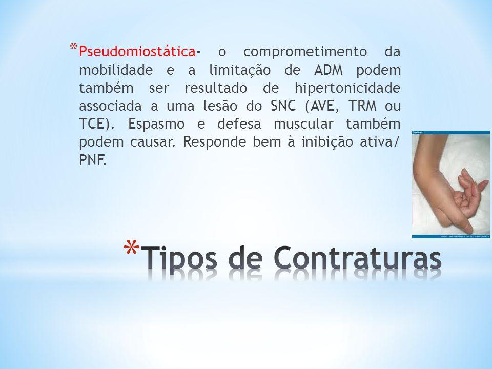 Pseudomiostática- o comprometimento da mobilidade e a limitação de ADM podem também ser resultado de hipertonicidade associada a uma lesão do SNC (AVE, TRM ou TCE). Espasmo e defesa muscular também podem causar. Responde bem à inibição ativa/ PNF.
